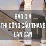 BÁO GIÁ THI CÔNG CẦU THANG, LAN CAN