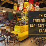 Thi Công Trọn Gói Nội Thất Bar, Cafe, Nhà Hàng, Karaoke